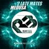 2 Late Mates - Medusa (Original Mix) OUT NOW