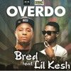 Download B RED - OVER DO Ft. Lil Kesh Mp3