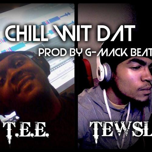 T.E.E. - Chill Wit' Dat Ft TewSLy (Prod. G - Mack Beats)