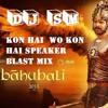 Kaun Hai Wo Kaun Hai {bahubali} Spekar Blast Mix