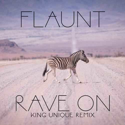"""Flaunt """"Rave On (King Unique Remix)"""""""