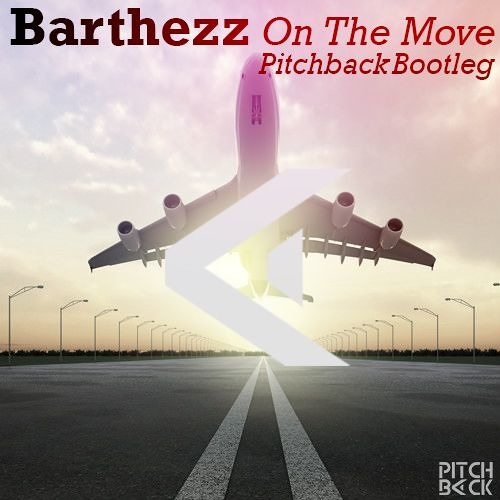 Barthezz - On The Move (Pitchback Bootleg)