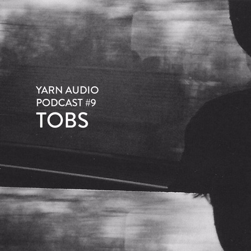 Yarn Audio Podcast #09 – Tobs (2016)