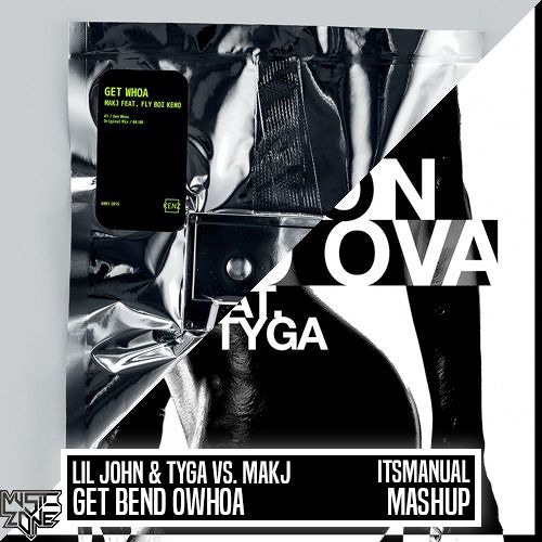 Lil John & Tyga Vs. MAKJ - Get Bend Owhoa (itsmanual Mashup)