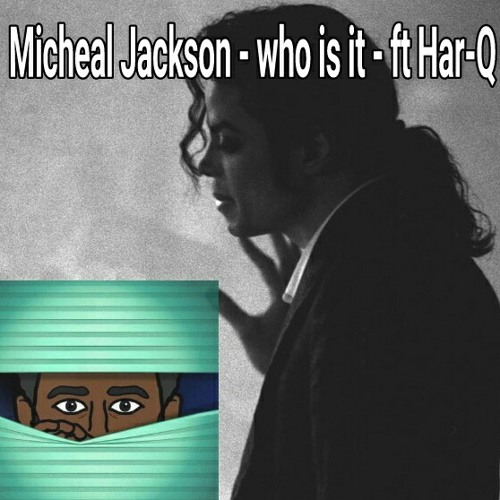 Micheal Jackson - who is it - ft Har-Q