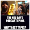 The Neu Daye Podcast EP19b - What Lost Tapes?