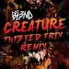 DJ BL3ND - Creature (TWIZTED TRIX REMIX)*FREE DOWNLOAD*