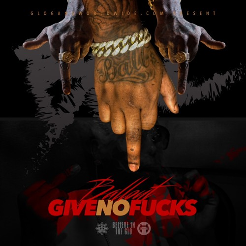 Give No Fucks By Ballout