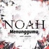 Noah - Menunggumu (New Version ) + Lirik ✔