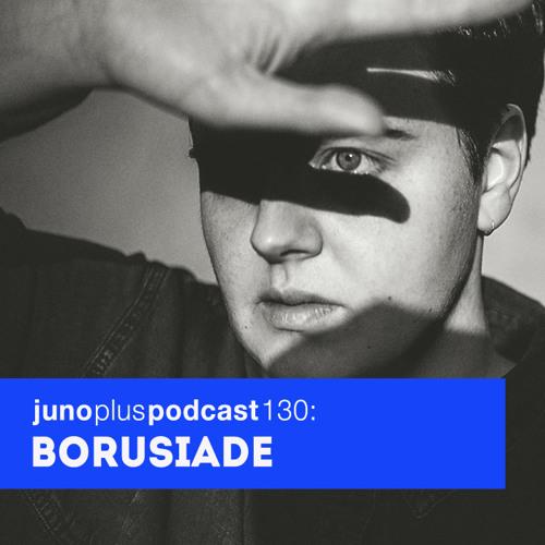 Juno Plus Podcast 130: Borusiade