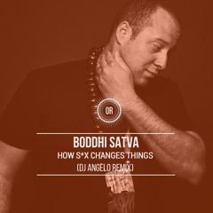 Boddhi Satva Feat. Leslie Kisumuna - How Sex Changes Things (Dj Angelo Remix)