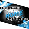 Dzeko & Torres - Home Feat. Alex Joseph [Available February 8]