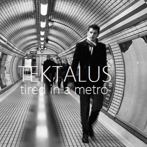 Tektalus - Tired in a metro