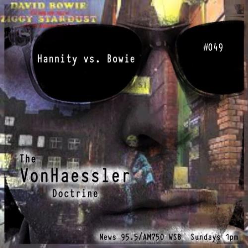 The VonHaessler Doctrine #049 - Hannity vs. Bowie