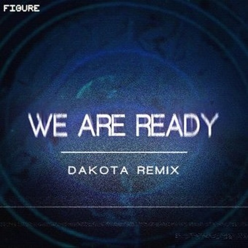 Figure - We Are Ready (Dakota Remix)