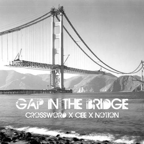 Crossword x Cee x Notion - Gap In The Bridge (Cuts by Digital Junkie) (Prod. By Notion)