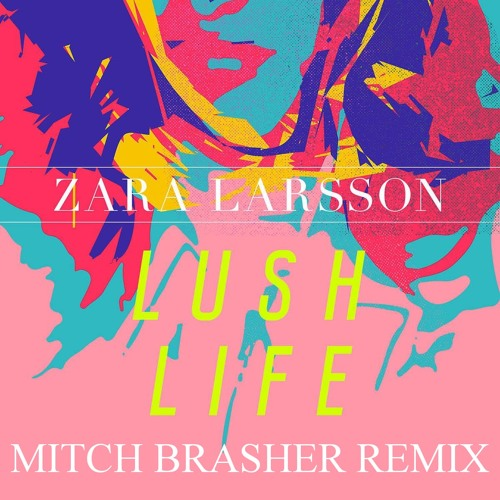 Zara Larsson - Lush Life (Mitch Brasher Bootleg)