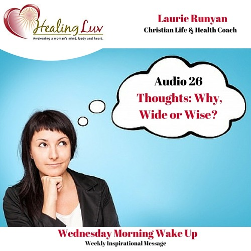 Audio 26 - Your Thoughts! Why, Wide, and Wise