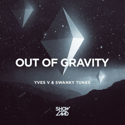 Yves V & Swanky Tunes - Out Of Gravity [OUT NOW]