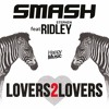 Smash feat Stephen Ridley - Lovers 2 Lovers (radio edit)
