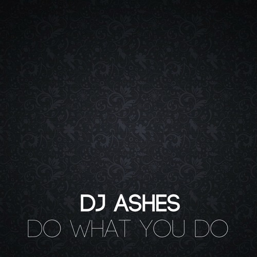 DJ Ashes - Do What You Do (Original Mix)