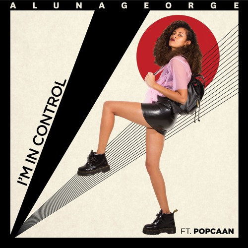 AlunaGeorge - I'm In Control (Ft. Popcaan)