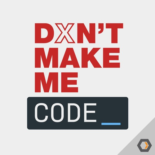 Don't Make Me Code