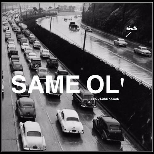 thrills- Same Ol' (prod. Lone Kawan)