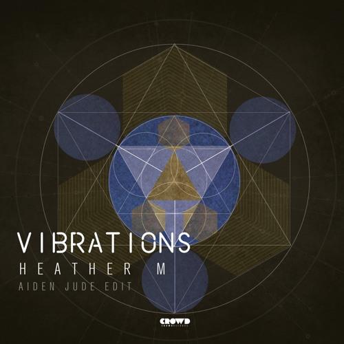Heather M - Vibrations (Aiden Jude Edit)