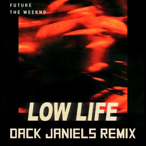 Future & The Weeknd - Low Life (Dack Janiels Remix)