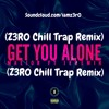 Maejor Ft. Jeremih - Get You Alone (Z3R0 Chill Trap Remix)