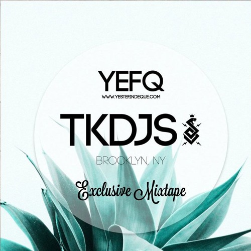 YEFQ Exclusive Mixtape By... TKDJS
