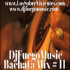 DJ FUEGO MUSIC BACHATA MIX # 11