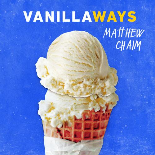 Matthew Chaim - Vanilla Ways [prod. Noah Barer, Cavewerk & Francis Duchesne]