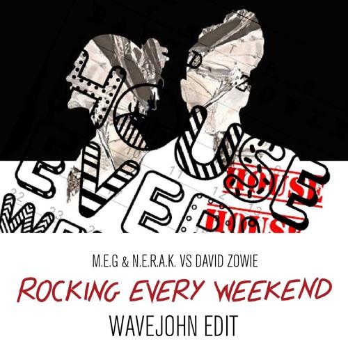 M.E.G & N.E.R.A.K. vs D.Zowie - Rocking Every Weekend (Wavejohn Edit)