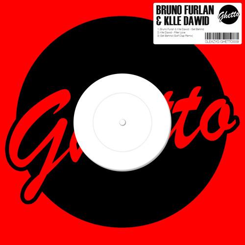 Bruno Furlan & Klle Dawid - Get Behind (Original Mix) Sleazy G (Ghetto Label)