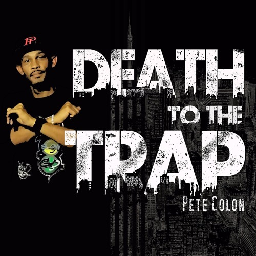 """Death to the Trap"" by Pete Colon - Produced by DJ Mr. President"