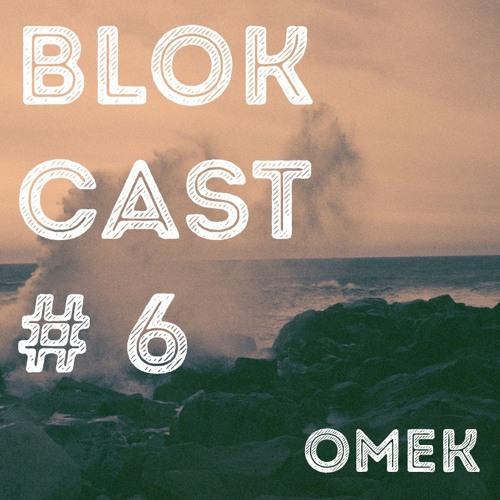BLOKCAST #6 - Omek