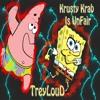 Krusty Krab Is Unfair - TreyLouD