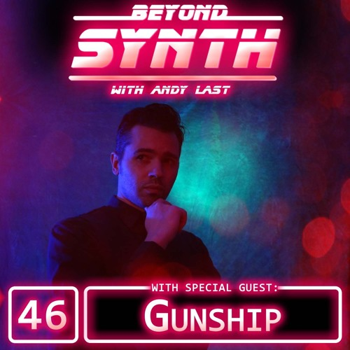 Beyond Synth - 46 - GUNSHIP