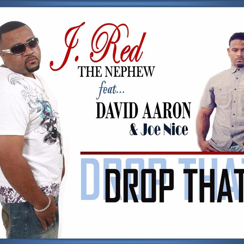 DROP THAT..... J. RED (the Nephew)feat. DAVID AARON & JOE NICE