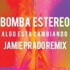 Bomba Estereo - Algo Esta Cambiando (Jamie Prado Remix)