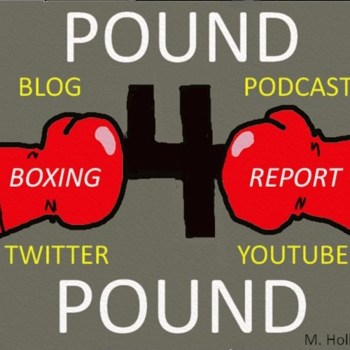 Pound 4 Pound Boxing Report #111 - #IWillBaptizeYou