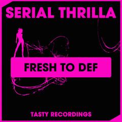 Serial Thrilla - Fresh To Def (Original Mix)