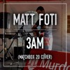 Matt Foti - 3am (Matchbox 20 cover)