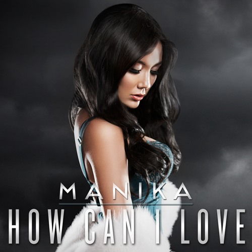 Manika - How Can I Love