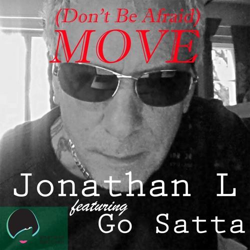 Jonathan L Featuring Go Satta - (Don't Be Afraid) MOVE (radio Edit )