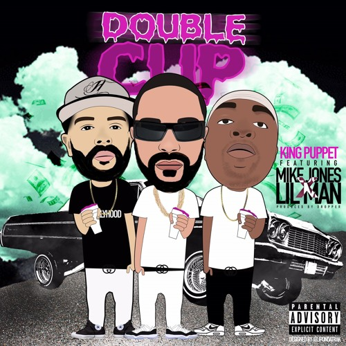 Double Cup Ft Mike Jones & Lil Man (Produced By Dropper)