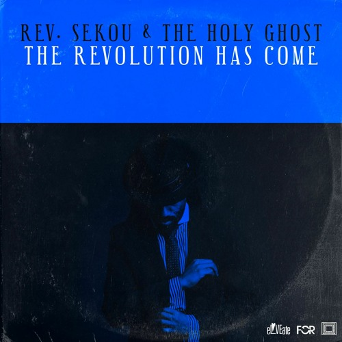 Reverend Sekou & The Holy Ghost - The Revolution Has Come