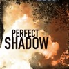 Perfect Shadow (Debut Album 'Take Note' OUT NOW!)